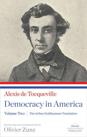 Democracy in America: The Arthur Goldhammer Translation, Volume Two by Alexis de Tocqueville