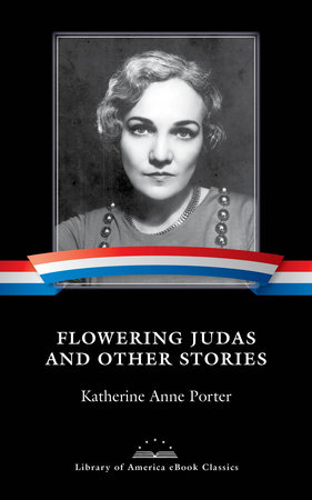 Flowering Judas and Other Stories by Katherine Anne Porter