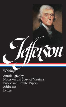 Thomas Jefferson: Writings (LOA #17) by Thomas Jefferson
