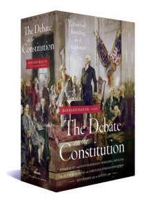 The Debate on the Constitution: Federalist and Anti-Federalist Speeches, Articles, and Letters During the Struggle over Ratification 1787-1788