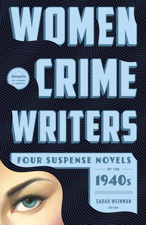 Women Crime Writers: Four Suspense Novels of the 1940s (LOA #268) by Vera Caspary, Helen Eustis, Dorothy B. Hughes and Elisabeth Sanxay Holding