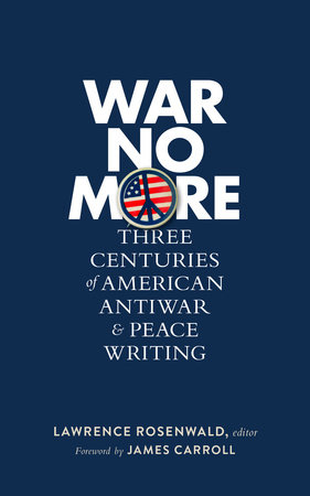 War No More: Three Centuries of American Antiwar & Peace Writing (LOA #278) by
