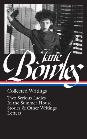 Jane Bowles: Collected Writings (LOA #288) by Jane Bowles