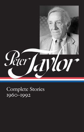 Peter Taylor: Complete Stories 1960-1992 (LOA #299) by Peter Taylor
