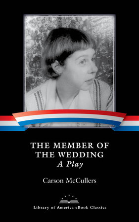 The Member of the Wedding: A Play by Carson McCullers