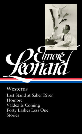 Elmore Leonard: Westerns (LOA #308) by Elmore Leonard