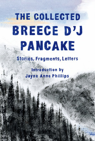 The Collected Breece D'J Pancake: Stories, Fragments, Letters by Breece D'J Pancake