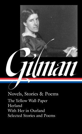 Charlotte Perkins Gilman: Novels, Stories & Poems (LOA #356) by Charlotte Perkins Gilman