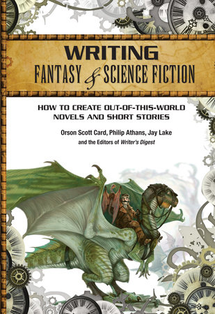 Writing Fantasy & Science Fiction by Orson Scott Card, Philip Athans and Jay Lake