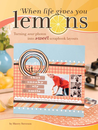 When Life Gives You Lemons by Sherry Steveson