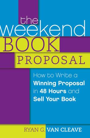 The Weekend Book Proposal by Ryan G. Van Cleave