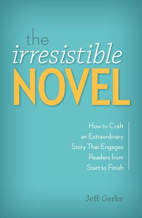 The Irresistible Novel by Jeff Gerke