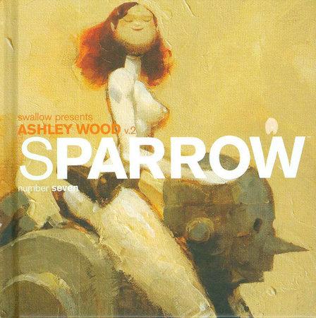 Sparrow Volume 7: Ashley Wood 2 by Ashley Wood