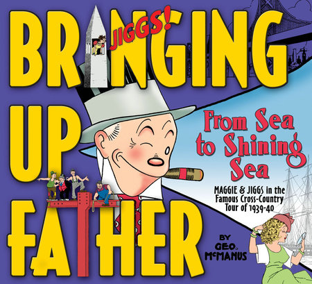 Bringing Up Father Volume 1: From Sea to Shining Sea by George McManus