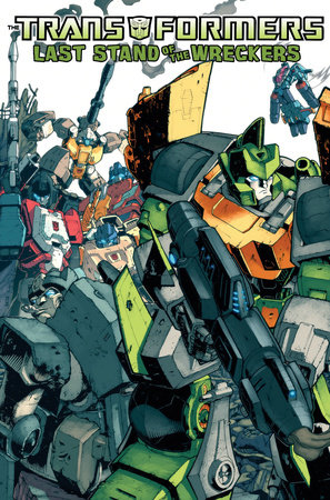 Transformers: Last Stand of the Wreckers by James Roberts and Nick Roche