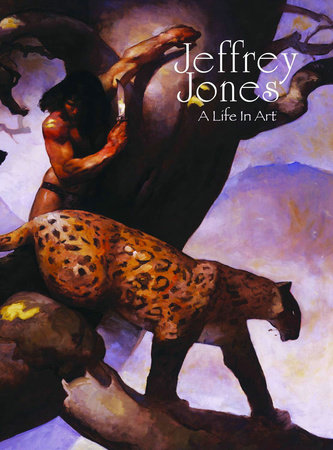 Jeffrey Jones: A Life in Art by Jeffrey Jones