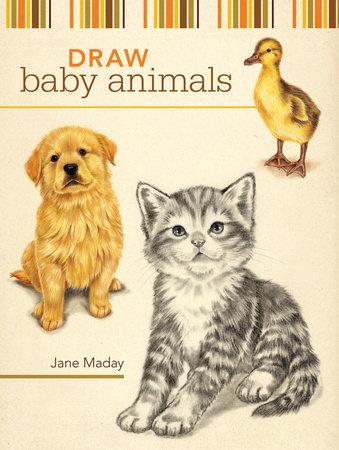Draw Baby Animals by Jane Maday