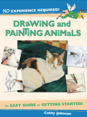 No Experience Required - Drawing & Painting Animals by Cathy Johnson