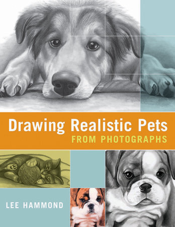 Drawing Realistic Pets from Photographs by Lee Hammond