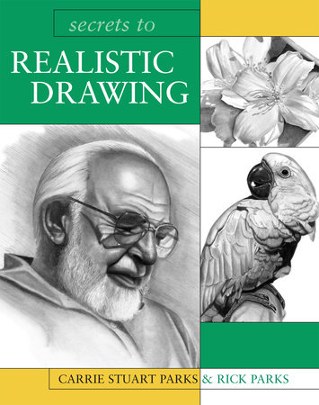 Secrets to Realistic Drawing by Carrie Stuart Parks and Rick Parks