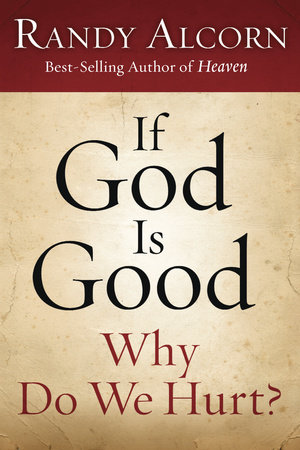 If God Is Good: Why Do We Hurt? by Randy Alcorn