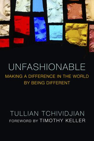 Unfashionable by Tullian Tchividjian