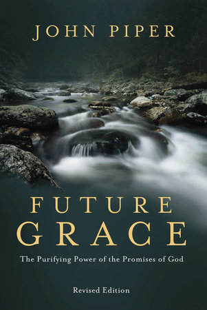 Future Grace, Revised Edition by John Piper