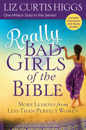 Really Bad Girls of the Bible by Liz Curtis Higgs
