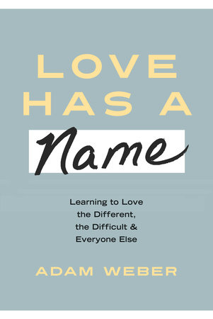 Love Has a Name by Adam Weber