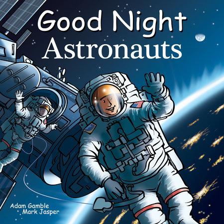 Good Night Astronauts by Adam Gamble and Mark Jasper