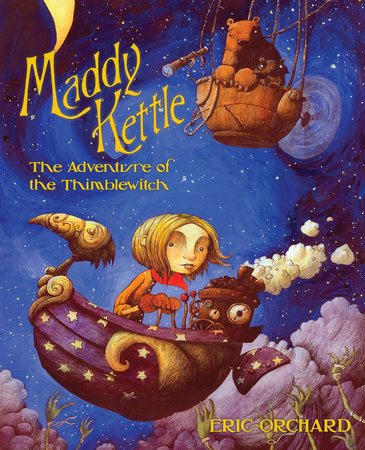 Maddy Kettle Book 1: The Adventure of the Thimblewitch by Eric Orchard