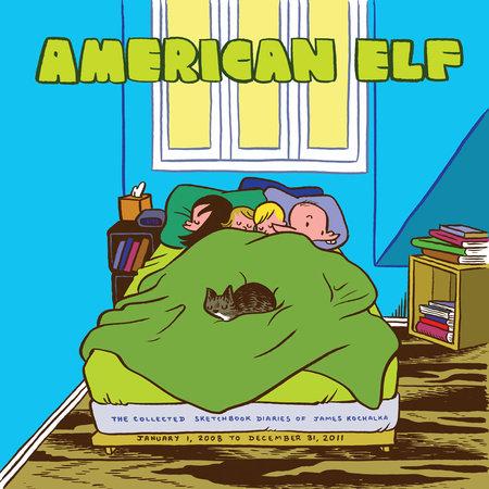 American Elf Book 4: The Collected Sketchbook Diaries of James Kochalka: January  1 2008 - December 31 2011 by James Kochalka