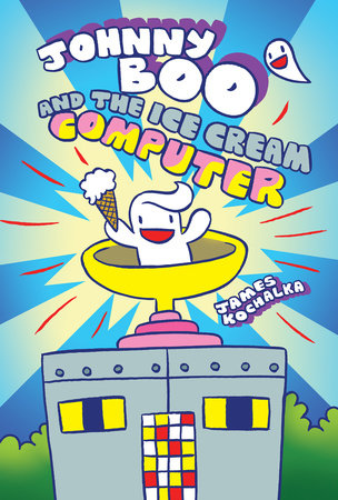 Johnny Boo and the Ice Cream Computer (Johnny Boo Book 8) by James Kochalka