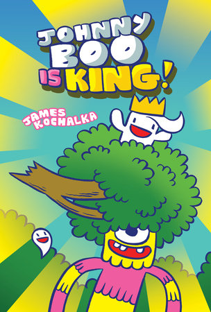 Johnny Boo is King (Johnny Boo Book 9) by James Kochalka