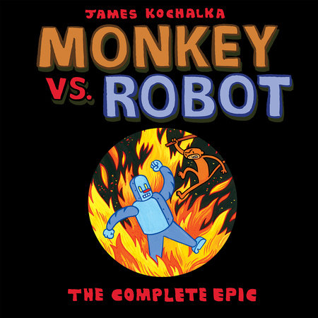 Monkey vs. Robot: The Complete Epic by James Kochalka