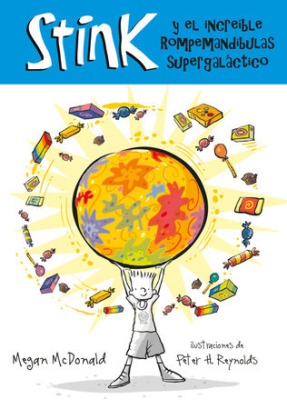 Stink y el increible Rompemuelas Supergaláctico / Stink and the Incredible Super-Galactic Jawbreaker by Megan McDonald