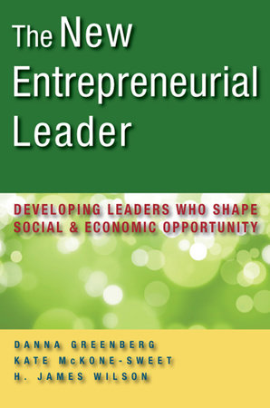 The New Entrepreneurial Leader by Danna Greenberg, Kathleen McKone-Sweet and H. James Wilson