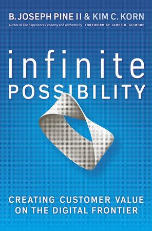 Infinite Possibility by B. Joseph Pine, II and Kim C. Korn