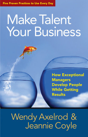 Make Talent Your Business by Wendy Axelrod and Jeannie Coyle