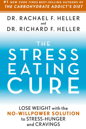 The Stress-Eating Cure by Rachael F. Heller and Richard H. Heller