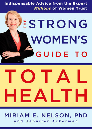 The Strong Women's Guide to Total Health by Miriam Nelson and Jennifer Ackerman