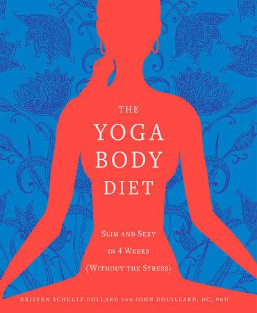 The Yoga Body Diet by Kristen Schultz Dollard and John Douillard