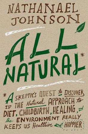 All Natural* by Nathanael Johnson