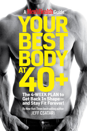 Your Best Body at 40+ by Jeff Csatari and Editors of Men's Health Magazi