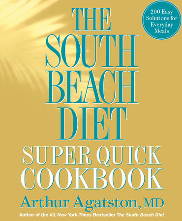 The South Beach Diet Super Quick Cookbook by Arthur Agatston and Ben Fink