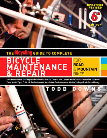 The Bicycling Guide to Complete Bicycle Maintenance & Repair by Todd Downs
