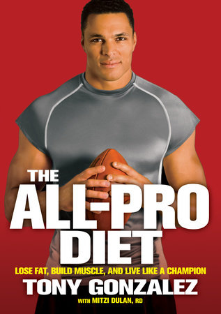 The All-Pro Diet by Tony Gonzalez and Mitzi Dulan