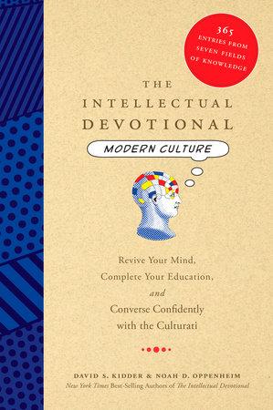 The Intellectual Devotional: Modern Culture by David S. Kidder and Noah D. Oppenheim