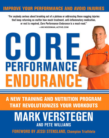 Core Performance Endurance by Mark Verstegen and Pete Williams, Foreword by Jessi Stensland, Champion Athlete