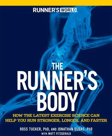 Runner's World The Runner's Body by Ross Tucker, Jonathan Dugas, Matt Fitzgerald and Editors of Runner's World Maga